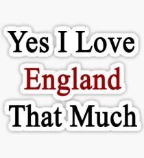 Yes I Love England That Much Sticker
