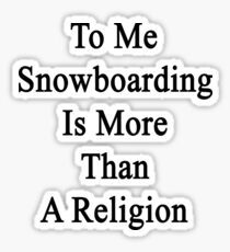 To Me Snowboarding Is More Than A Religion Sticker