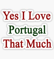 Yes I Love Portugal That Much Sticker