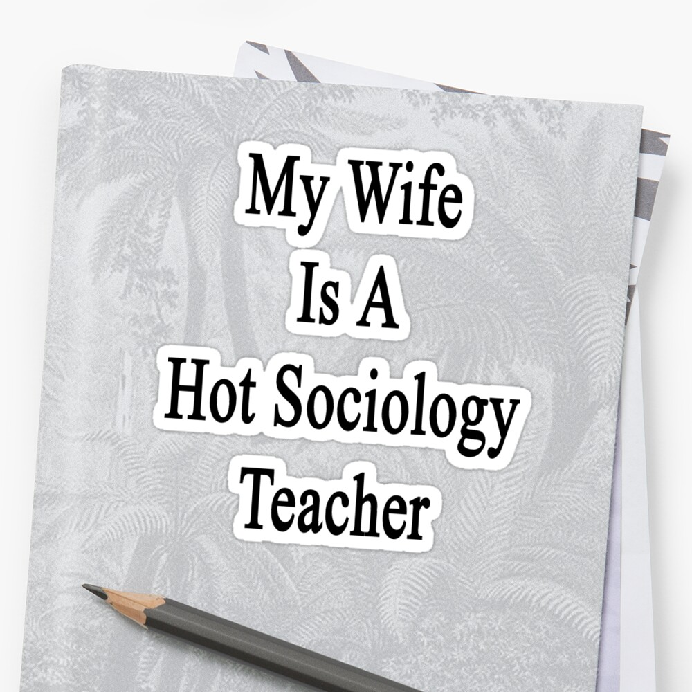 My Wife Is A Hot Sociology Teacher by supernova23