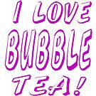 I Love Bubble Tea! by Weber Consulting