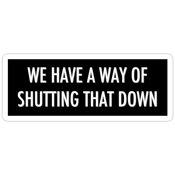 WE HAVE A WAY OF SHUTTING THAT DOWN - sticker by Hawthorn Mineart