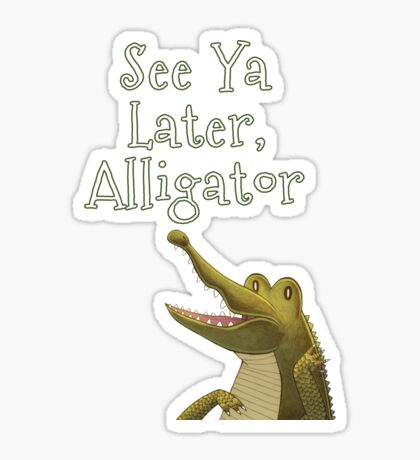 See Ya Later Alligator Sticker
