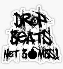 Drop Beats, Not Bombs Sticker