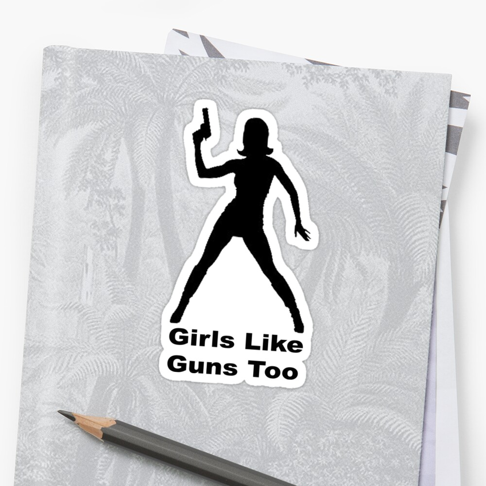 Girls Like Guns Too by thatstickerguy