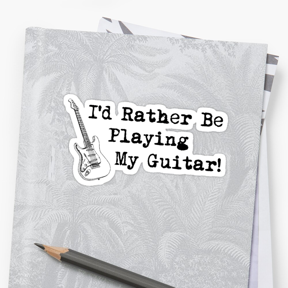 I'd Rather Be Playing Guitar by shakeoutfitters