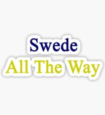 Swede All The Way  Sticker