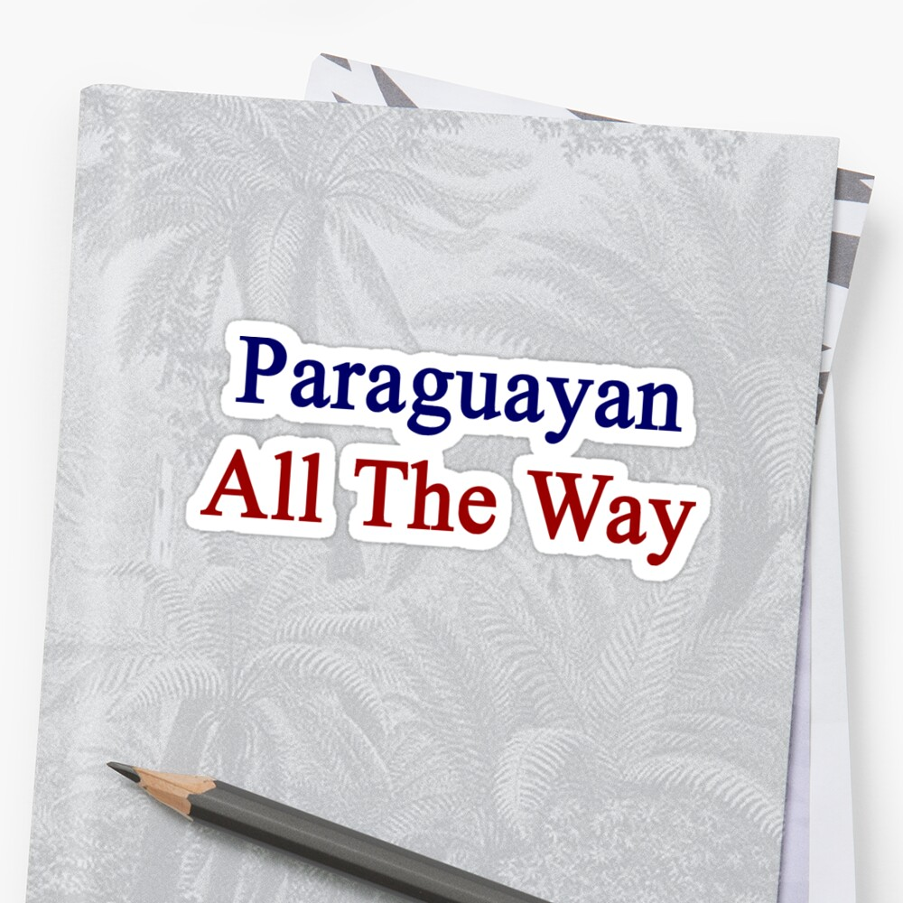 Paraguayan All The Way by supernova23