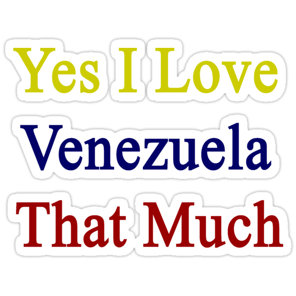 Yes I Love Venezuela That Much by supernova23