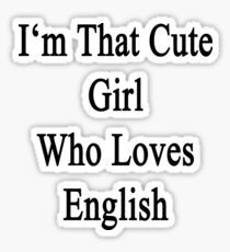 I'm That Cute Girl Who Loves English Sticker