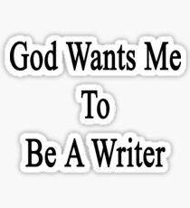 God Wants Me To Be A Writer Sticker