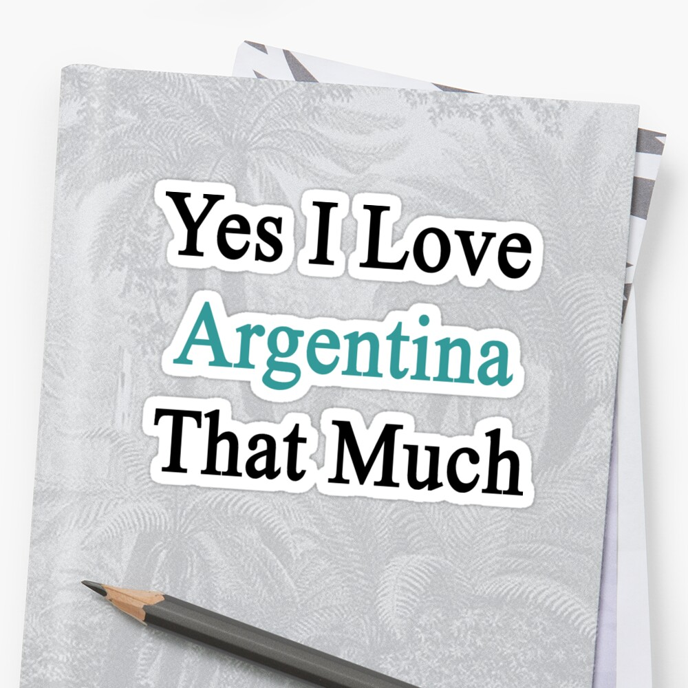 Yes I Love Argentina That Much by supernova23