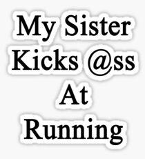 My Sister Kicks Ass At Running Sticker