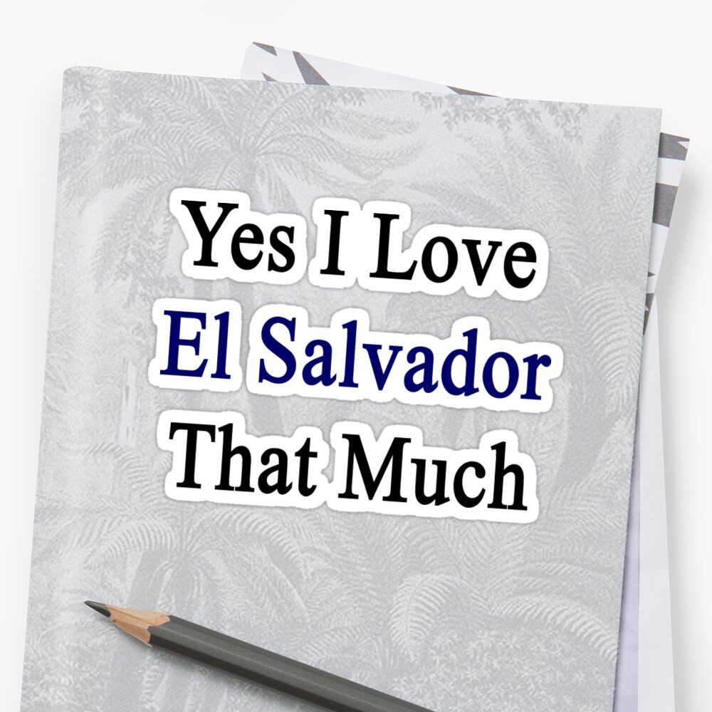 Yes I Love El Salvador That Much by supernova23
