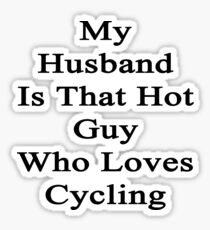 My Husband Is That Hot Guy Who Loves Cycling Sticker