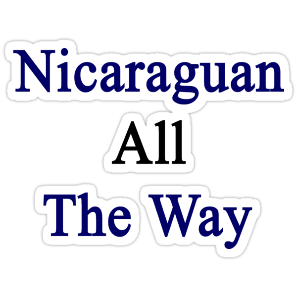 Nicaraguan All The Way by supernova23