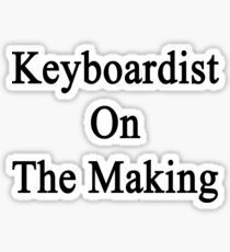 Keyboardist On The Making Sticker