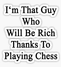 I'm That Guy Who Will Be Rich Thanks To Playing Chess Sticker