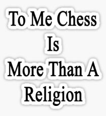 To Me Chess Is More Than A Religion Sticker