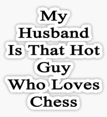 My Husband Is That Hot Guy Who Loves Chess Sticker