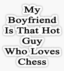 My Boyfriend Is That Hot Guy Who Loves Chess Sticker
