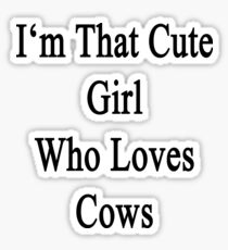 I'm That Cute Girl Who Loves Cows Sticker