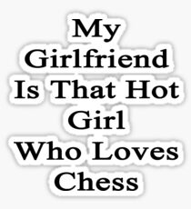 My Girlfriend Is That Hot Girl Who Loves Chess Sticker