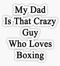 My Dad Is That Crazy Guy Who Loves Boxing Sticker