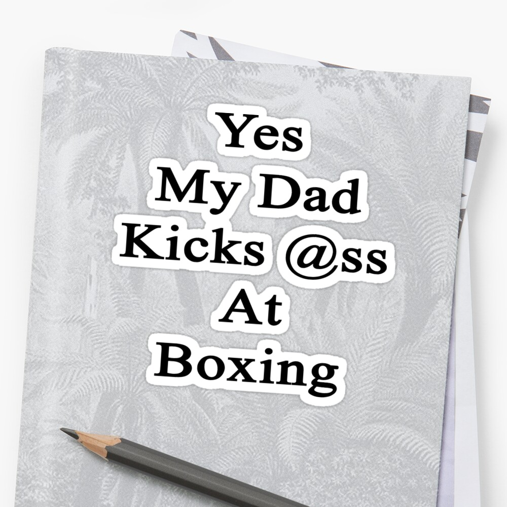 Yes My Dad Kicks Ass At Boxing by supernova23