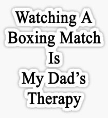 Watching A Boxing Match Is My Dad's Therapy Sticker