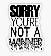 Sorry You're Not A Winner Sticker