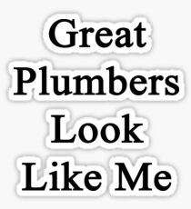 Great Plumbers Look Like Me Sticker