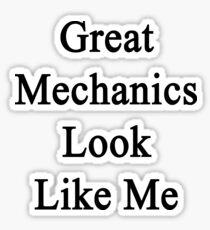 Great Mechanics Look Like Me Sticker