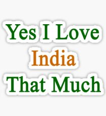 Yes I Love India That Much Sticker