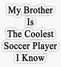 My Brother Is The Coolest Soccer Player I Know Sticker