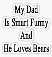 My Dad Is Smart Funny And He Loves Bears Sticker