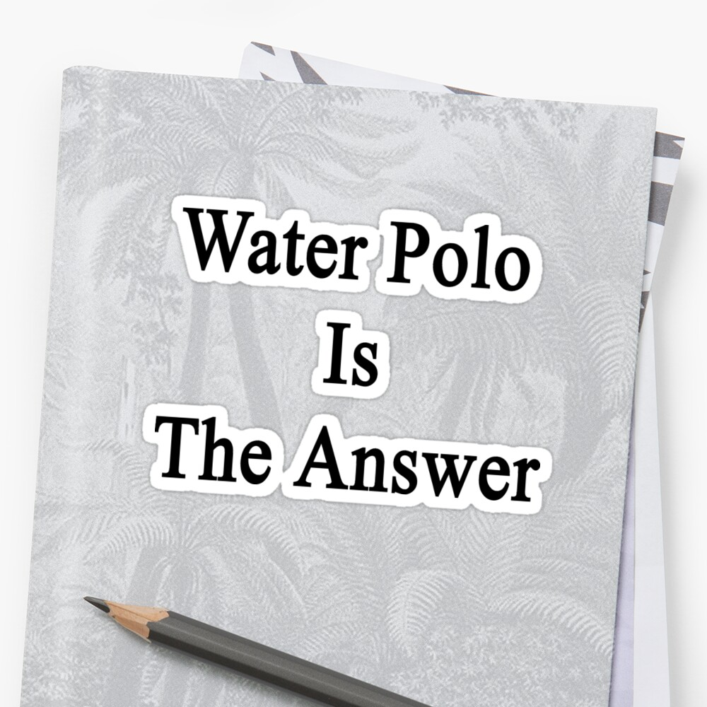 Water Polo Is The Answer by supernova23