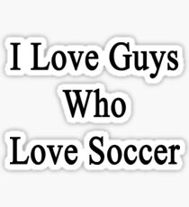 I Love Guys Who Love Soccer Sticker