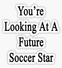 You're Looking At A Future Soccer Star Sticker