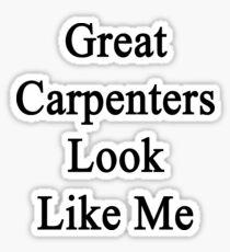Great Carpenters Look Like Me Sticker