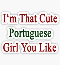 I'm That Cute Portuguese Girl You Like Sticker