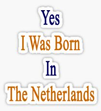 Yes I Was Born In The Netherlands  Sticker