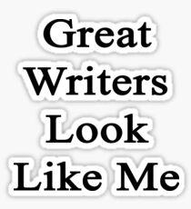 Great Writers Look Like Me Sticker
