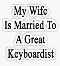 My Wife Is Married To A Great Keyboardist  Sticker