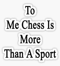 To Me Chess Is More Than A Sport Sticker