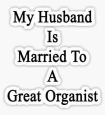 My Husband Is Married To A Great Organist  Sticker
