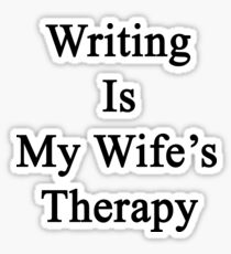 Writing Is My Wife's Therapy Sticker