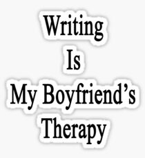 Writing Is My Boyfriend's Therapy Sticker