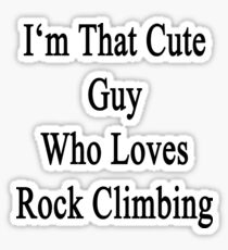 I'm That Cute Guy Who Loves Rock Climbing Sticker