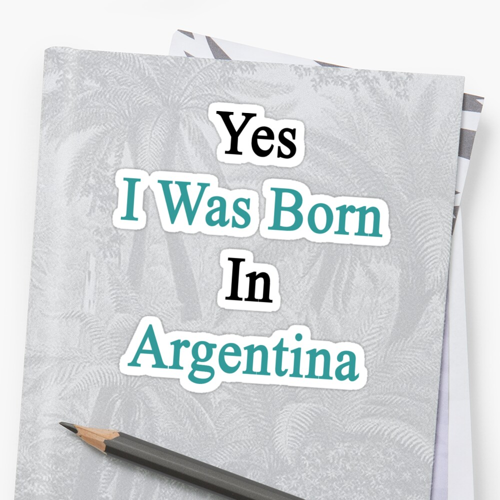 Yes I Was Born In Argentina by supernova23